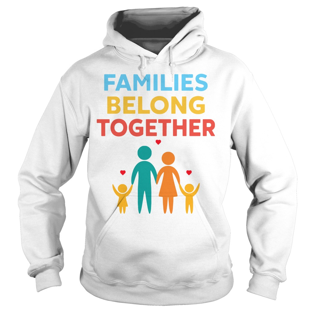 Families Belong Together Immigration March Hoodie