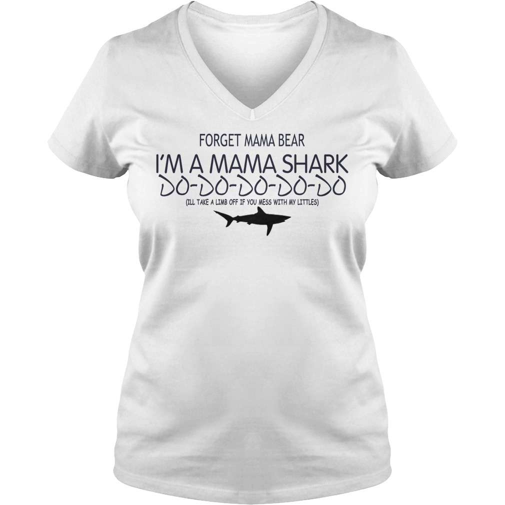 Forget Mama Bear I'm A Mama Shark Do Do Do V-neck