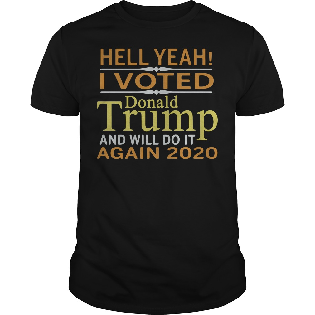 Hell Yeah I Vote Donald Trump And Will Do It Again 2020 Guys tee