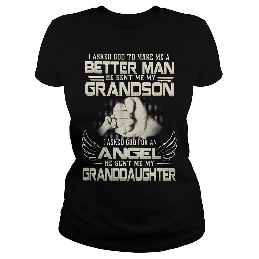 I asked God to make me a better Man He sent me grandson daughter Ladies tee