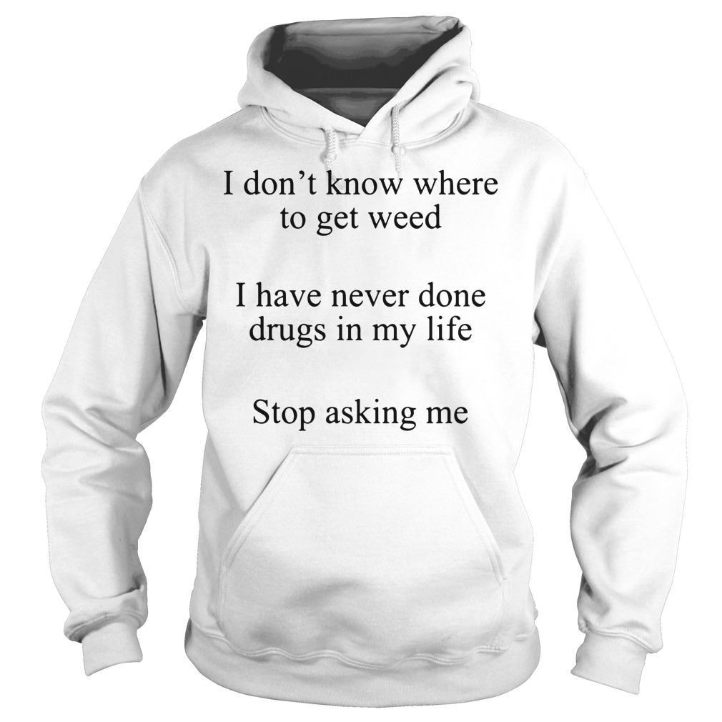 I Don't Know Where To Get Weed Hoodie