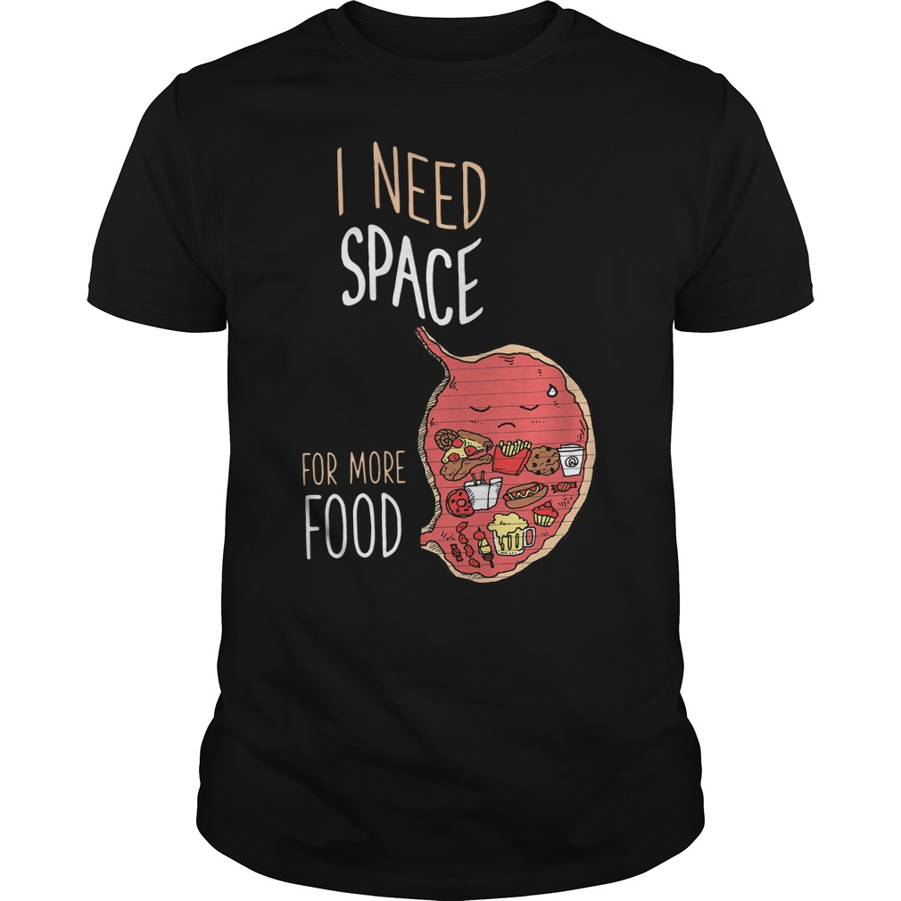 I Need Space For More Food Guys tee