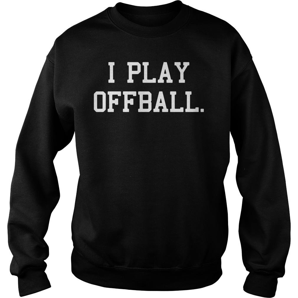 I Play Offball Sweater