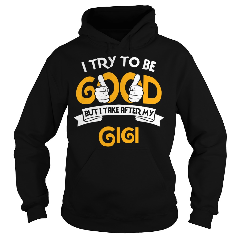 I Try To Be Good But I Take After My Gigi Hoodie