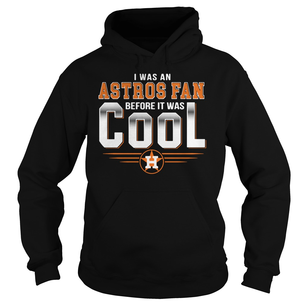 I was an Astros fan before it was cool Houston Hoodie