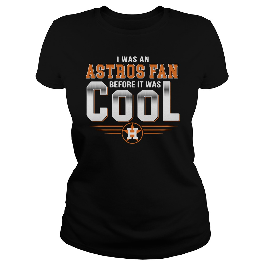 I was an Astros fan before it was cool Houston Ladies tee