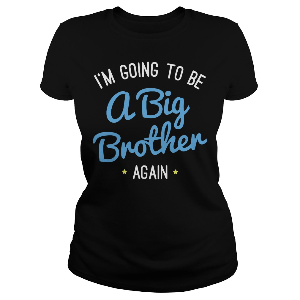 I'm going to be a big brother again Ladies tee