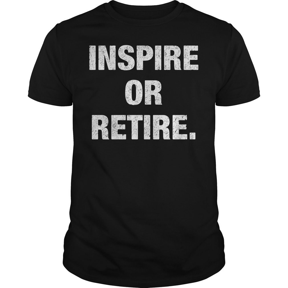 Inspire Or Retire Guys tee