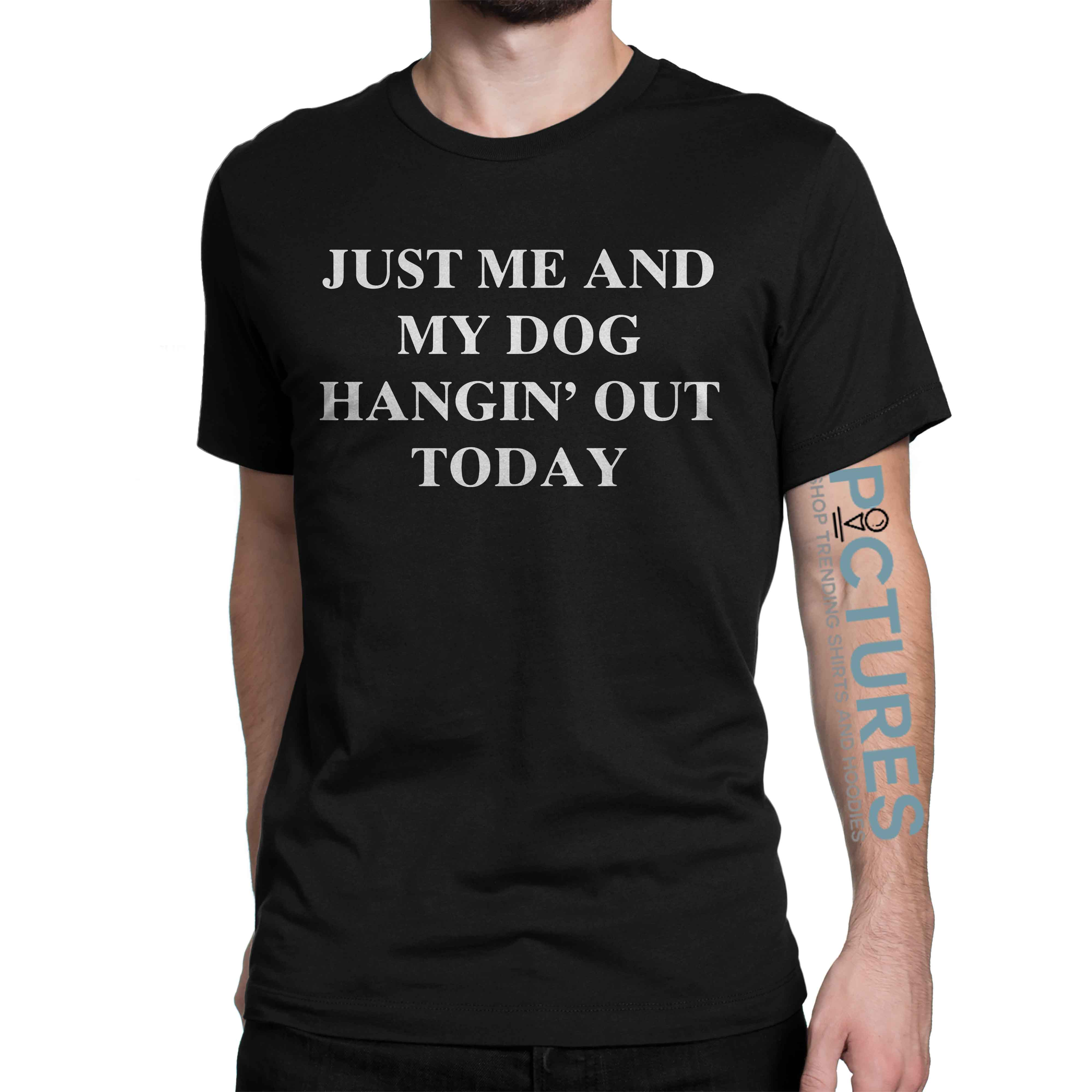 Just Me And My Dog Hangin' Out Today shirt
