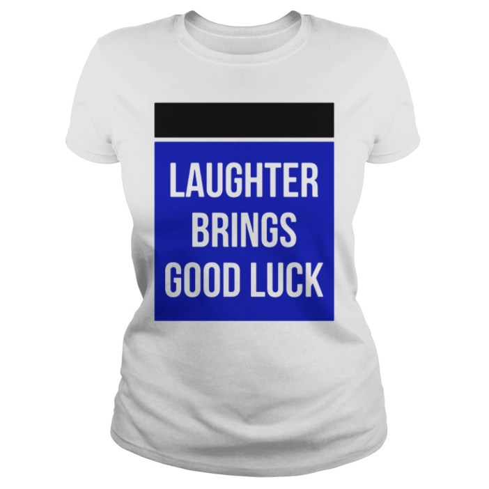 Laughter Brings Good Luck Ladies tee