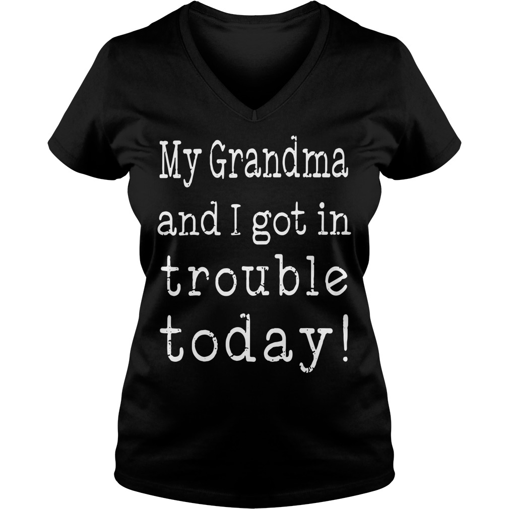 My Grandma And I Got In Trouble Today V-neck