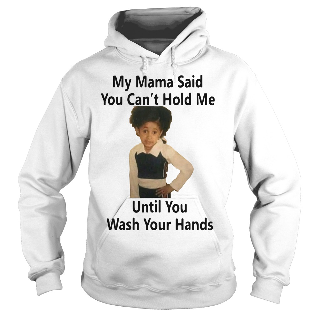 My Mama Said You Can't Hold Me Until You Wash Your Hands Hoodie