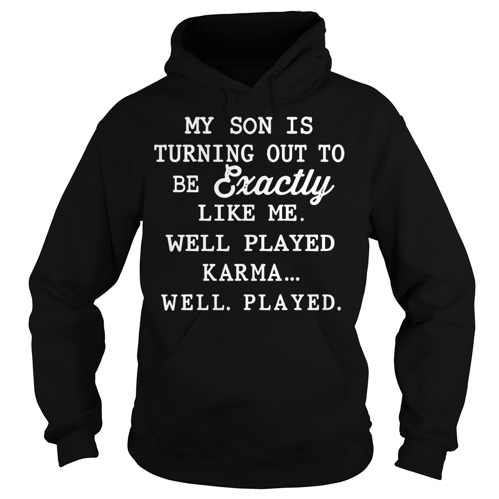My son is exactly like me well played karma Hoodie