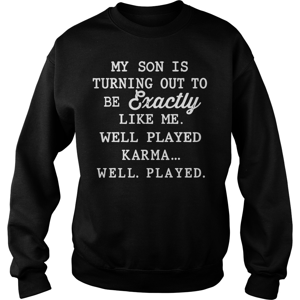 My son is exactly like me well played karma Sweater