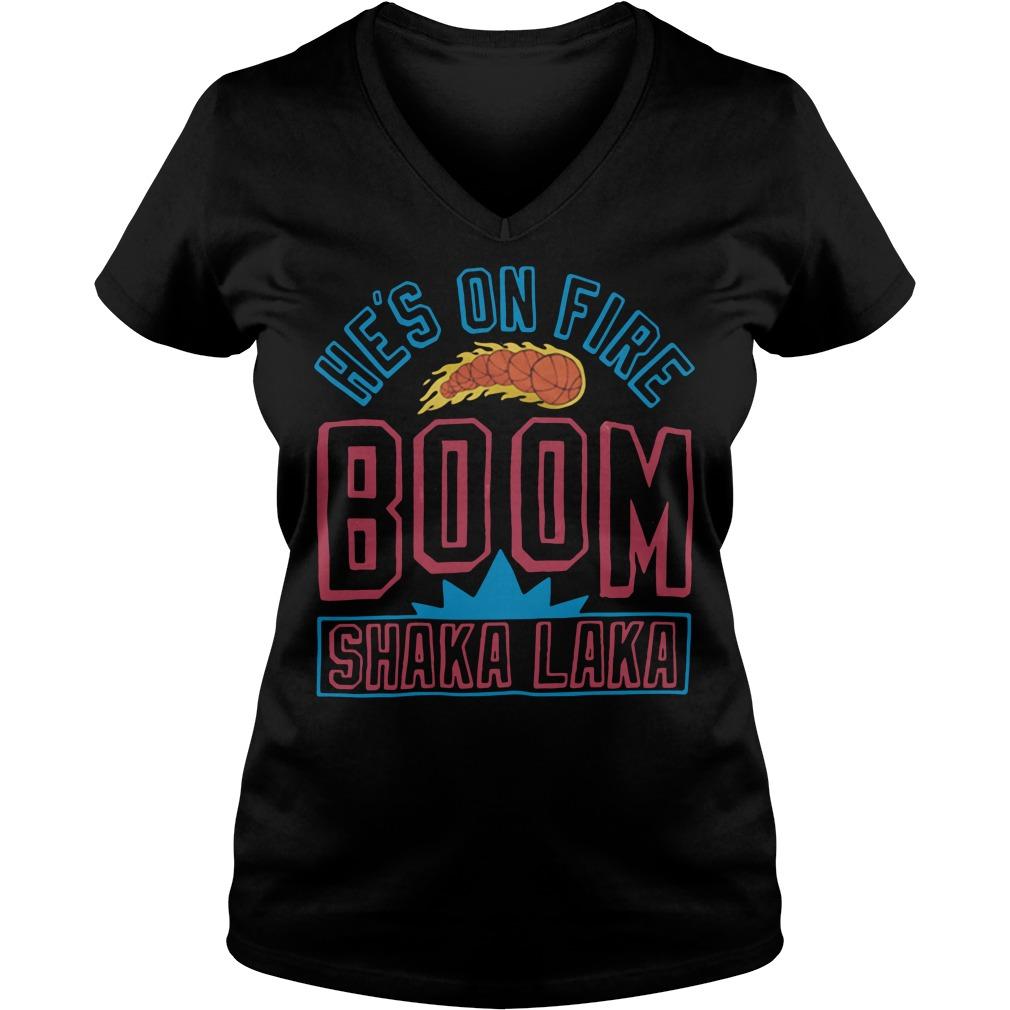 Official He is on fire Boom Shakalaka V-neck t-shirt