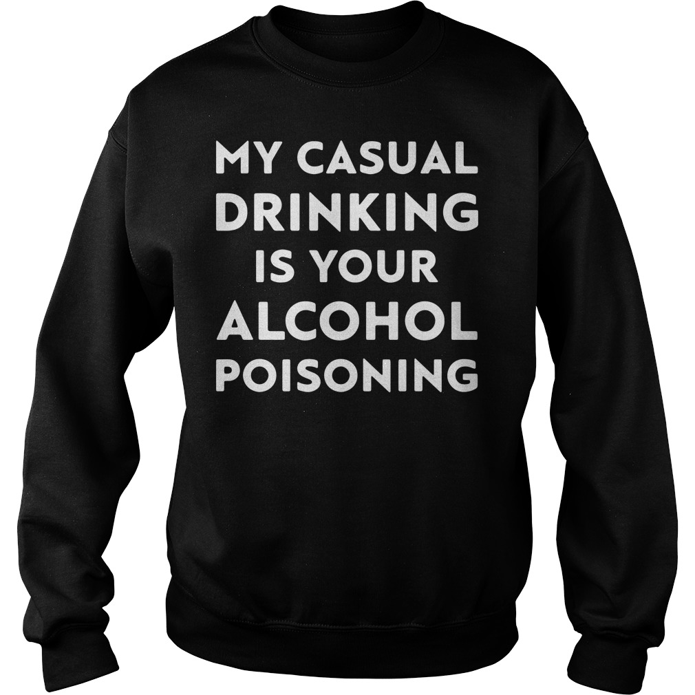 Official My casual drinking is your alcohol poisoning Sweater