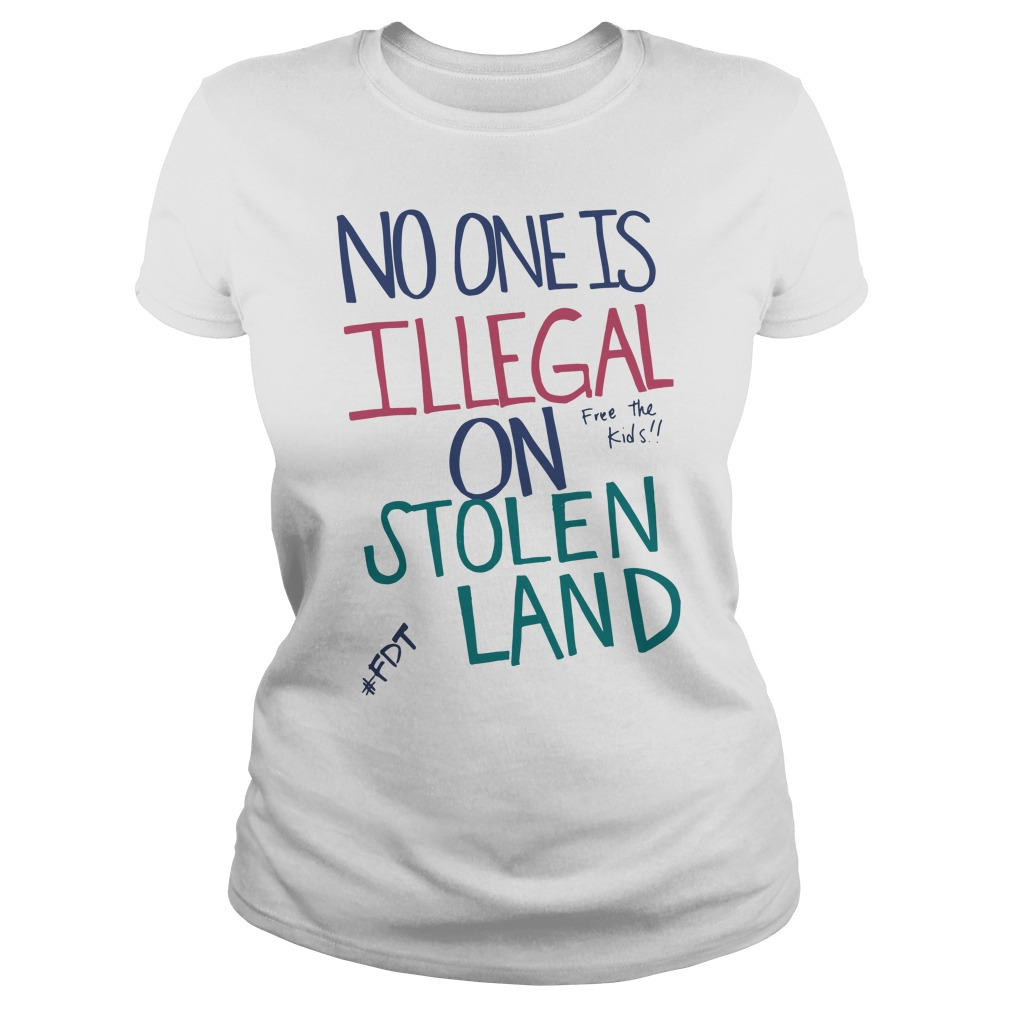 Official No one is illegal on stolen land free the kids Ladies tee