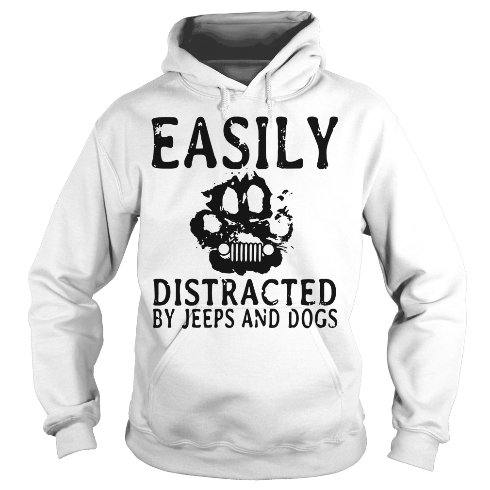Paw Easily distracted by jeeps and dogs Hoodie