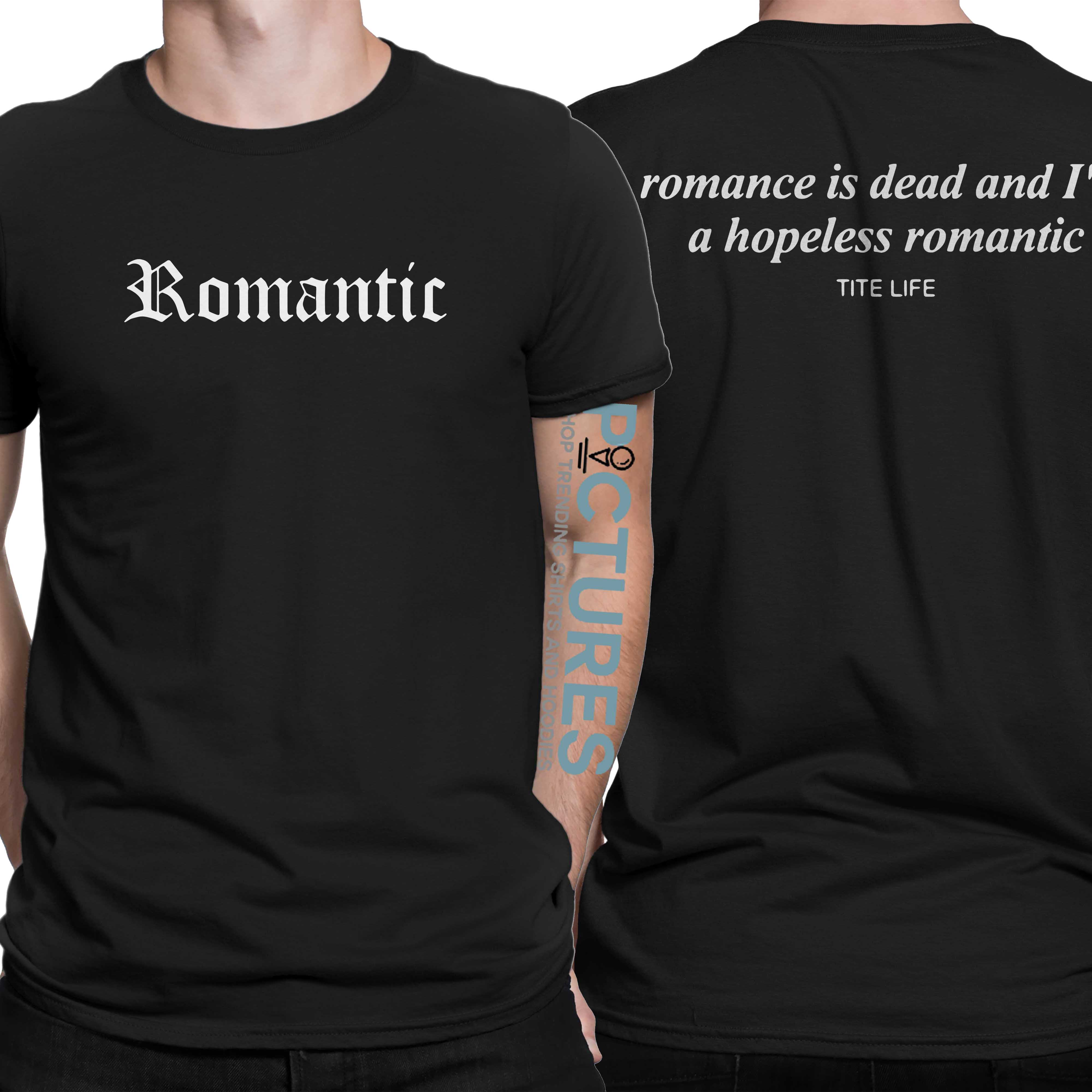 Romance is dead and I'm a hopeless romantic shirt