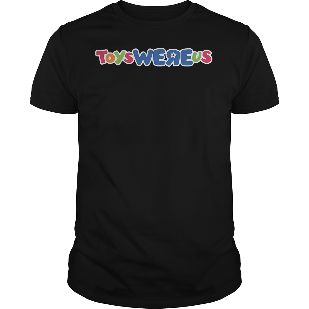 Toys Were Us Toys R Us Guys tee