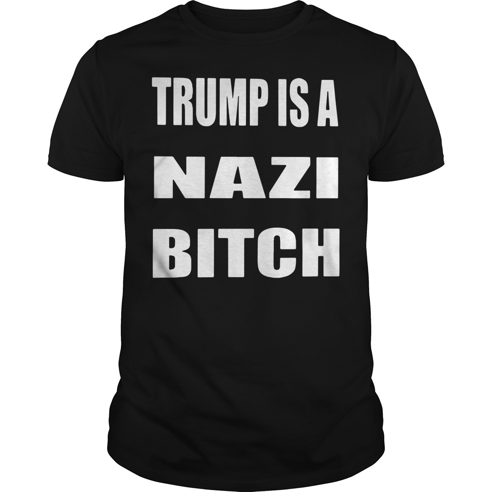 Trump is a Nazi bitch Guys tee
