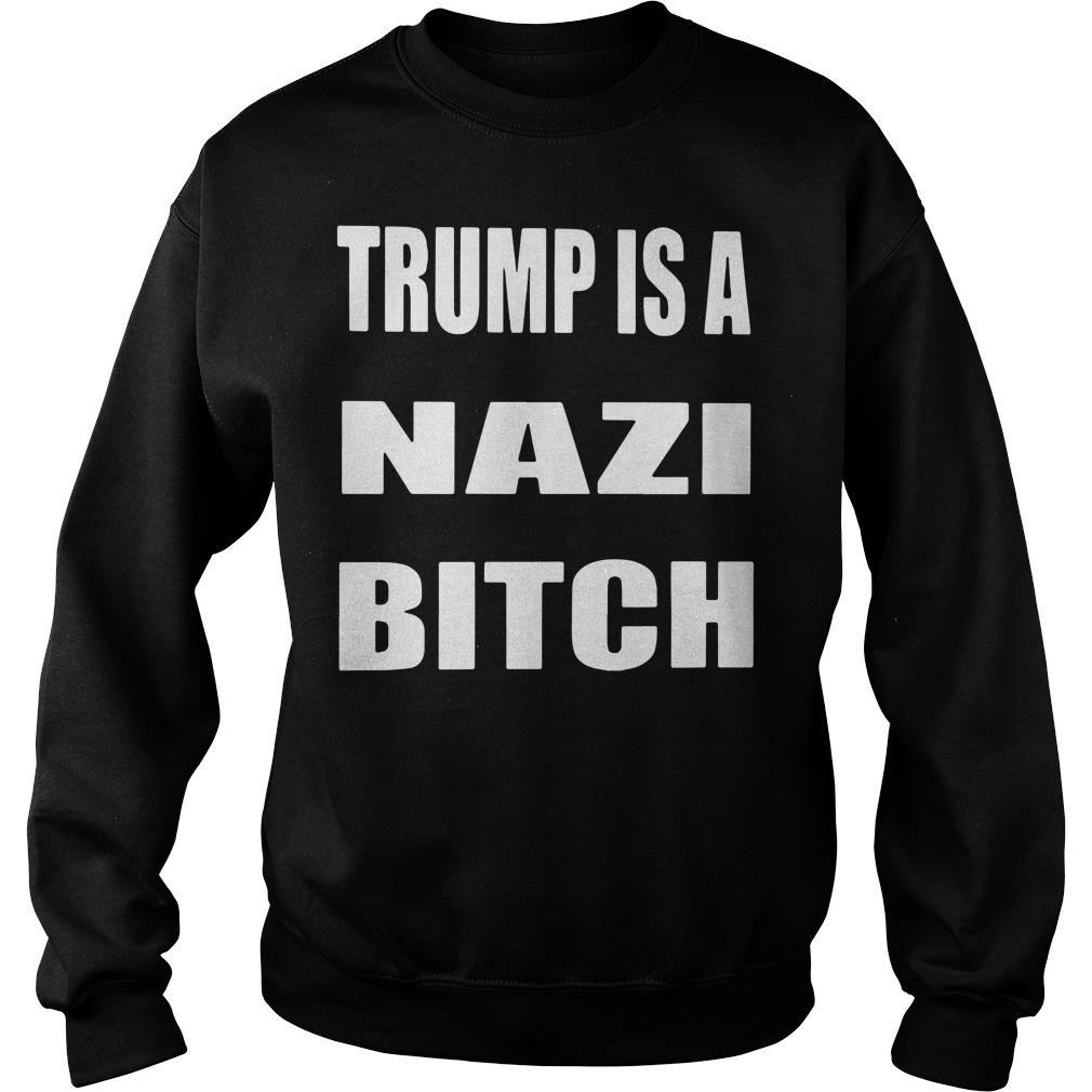 Trump is a Nazi bitch Sweater
