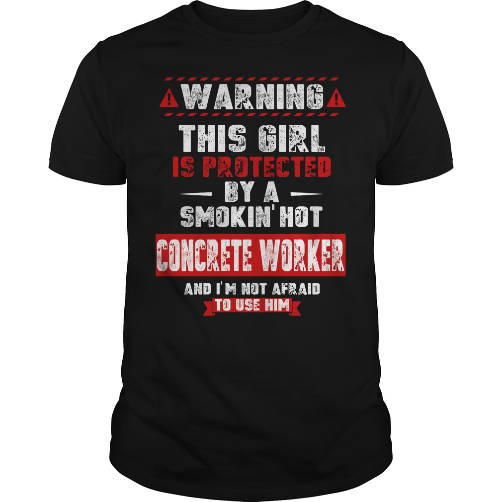 Warning this girl protected by a hot Concrete Worker Guys tee