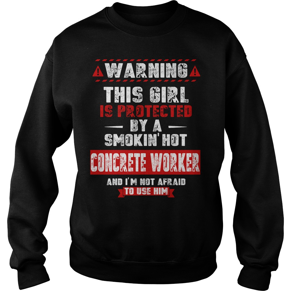 Warning this girl protected by a hot Concrete Worker Sweater