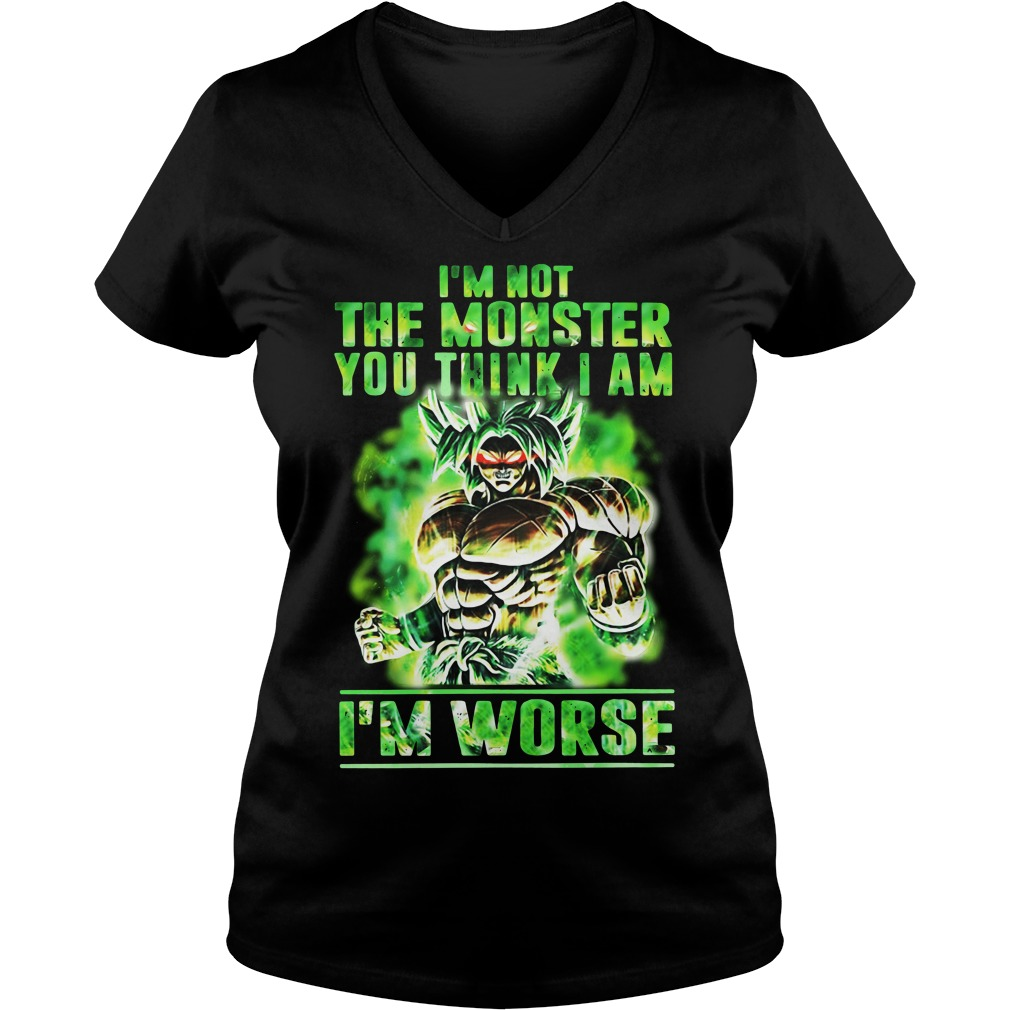 Broly I'm Not The Monster You Think I Am I Worse V-neck