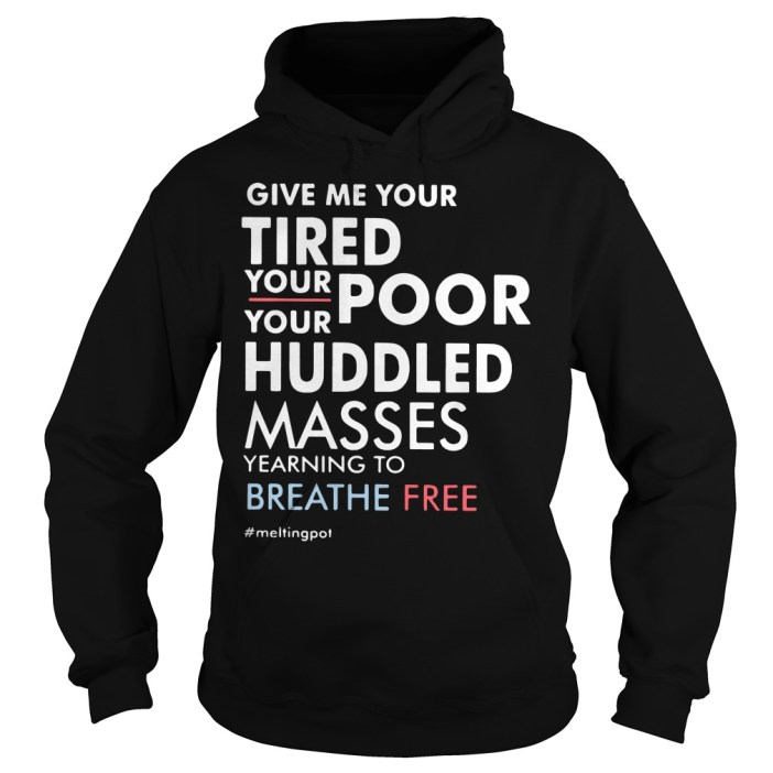 Give Me Your Tired Your Poor Hoodie