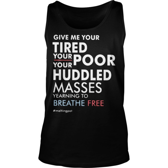 Give Me Your Tired Your Poor Tank top