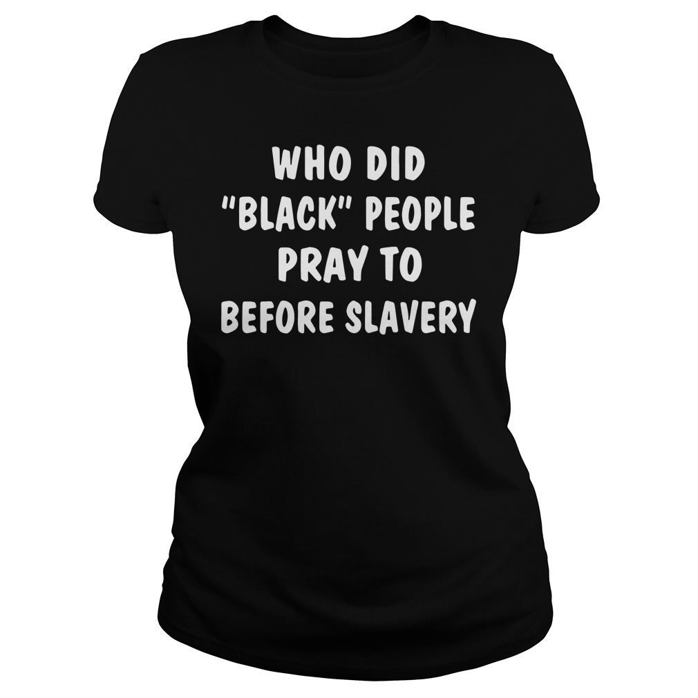 Who Did Black People Pray To Before Slavery Ladies tee