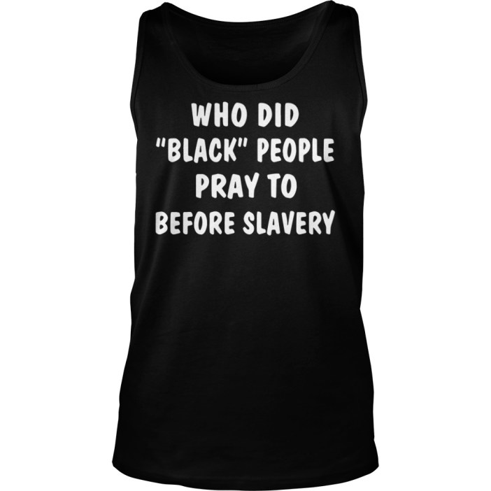 Who Did Black People Pray To Before Slavery Tank top
