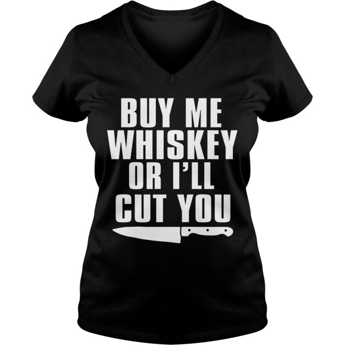 Buy Me Whiskey Or I'll Cut You V-neck