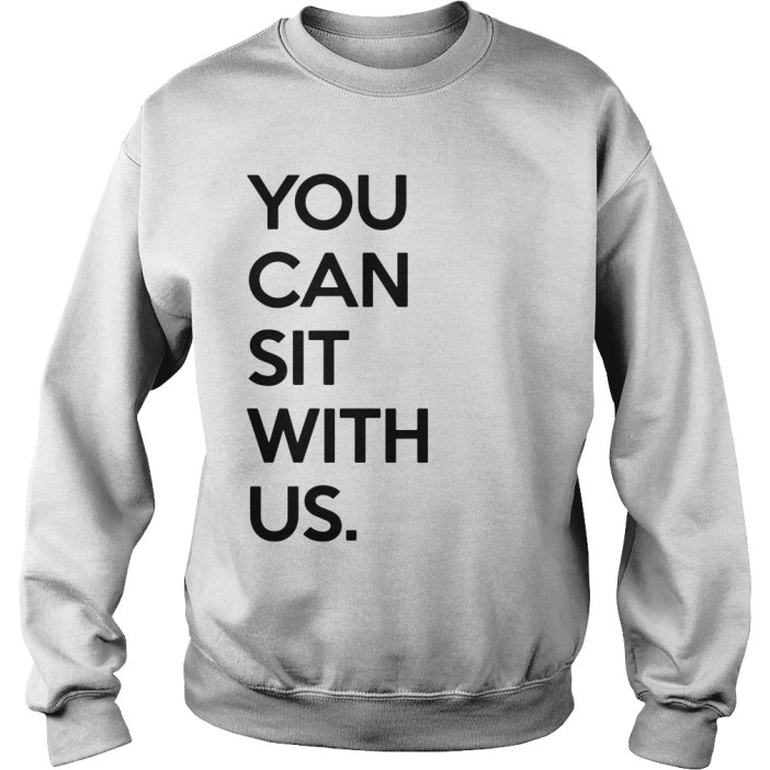 You Can Sit With Us Sweatshirt