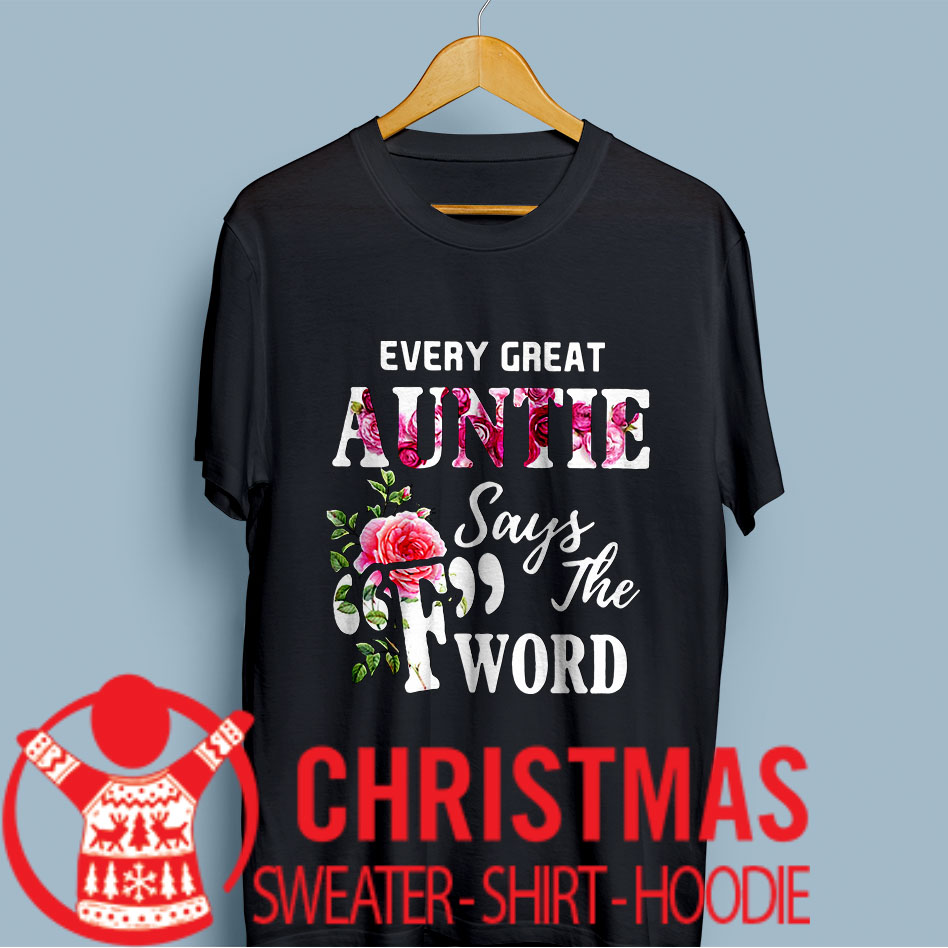 "Every great auntie says ""F"" the word shirt"