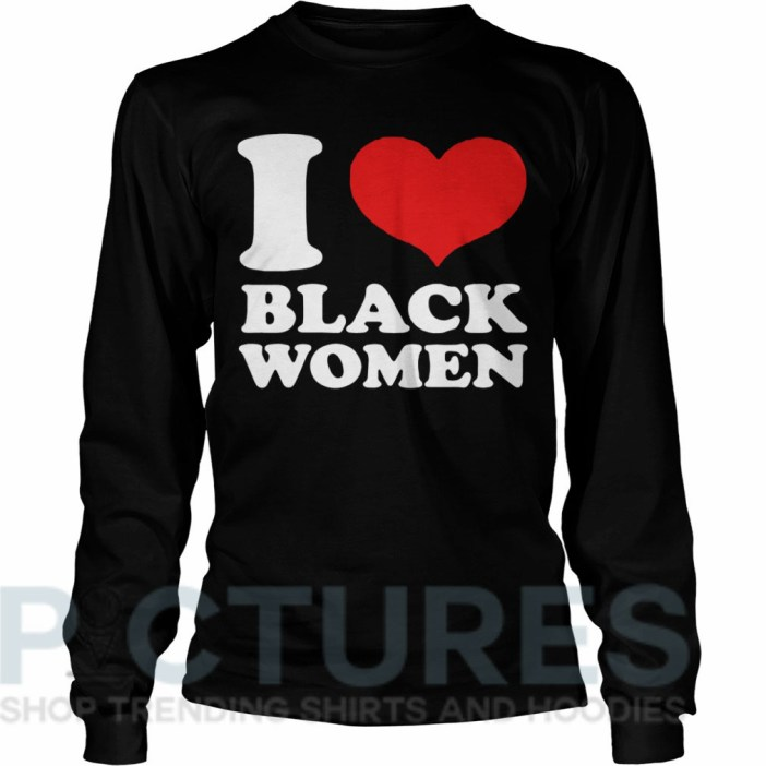 I love black women Long sleeve