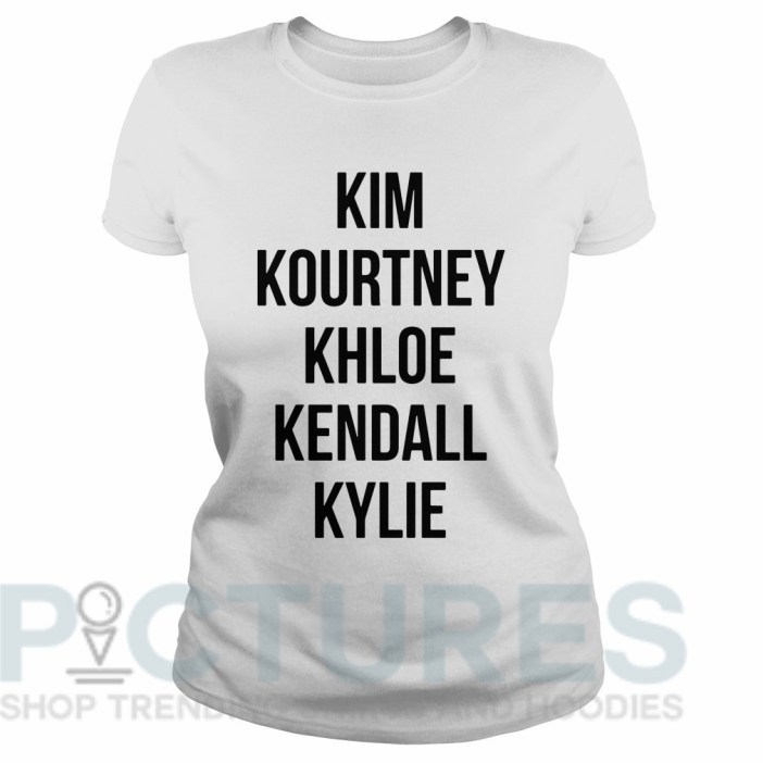 Kim Kourtney Khloe Kendall Kylie Ladies tee