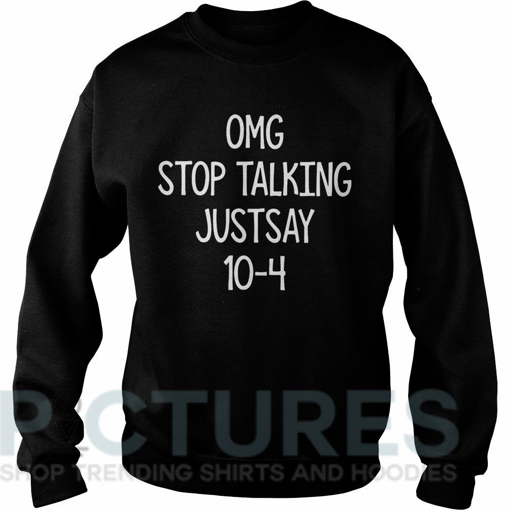 OMG stop talking justsay 10-4 Sweater
