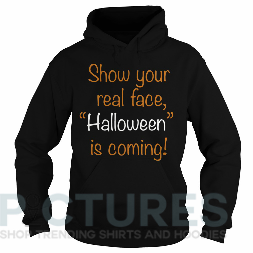 """Show your real face """"Halloween"""" is coming Hoodie"""