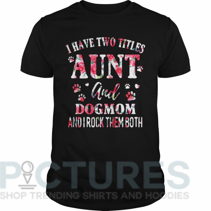 I have two titles aunt and dogmom and I rock them both Guys tee