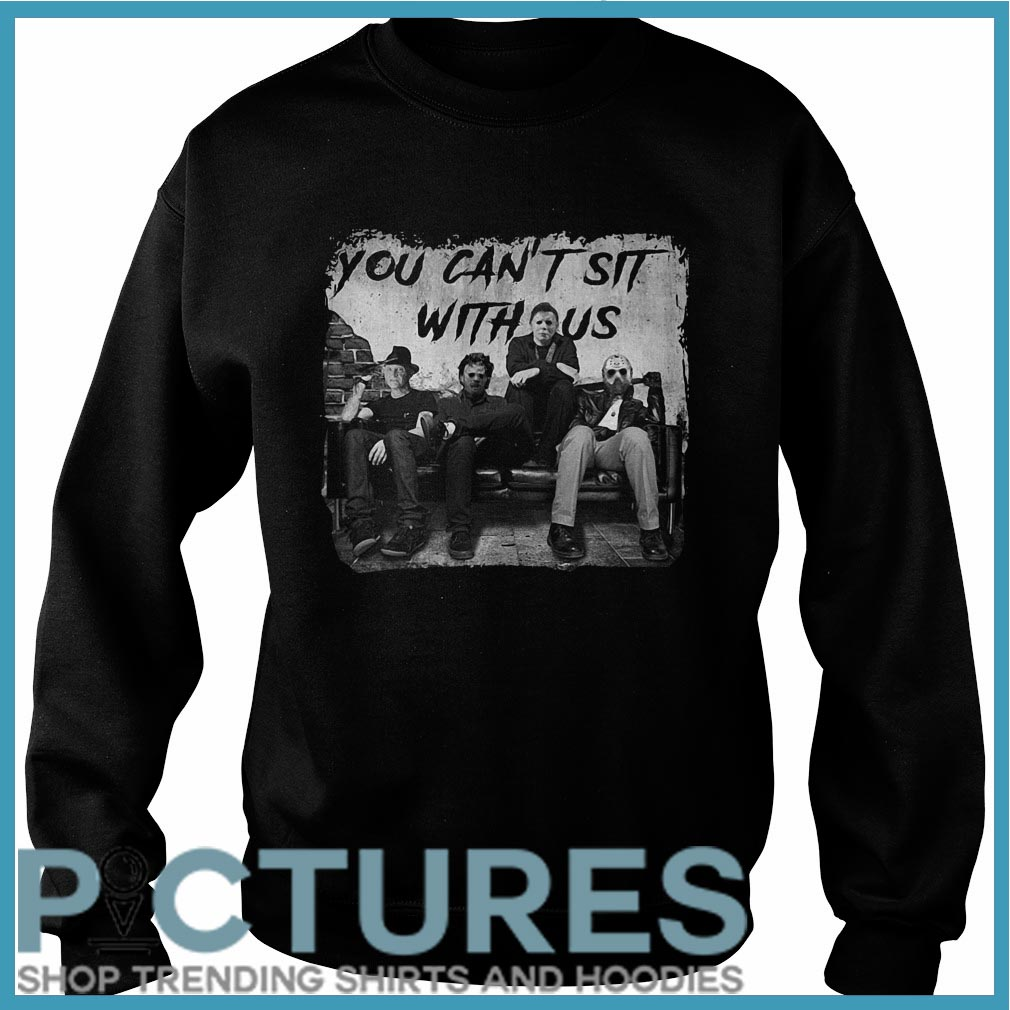 You can't sit with us Freddy Jason Michael Myers Leatherface Sweater