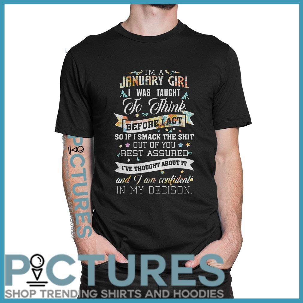 I'm a January girl I was taught to think before act shirt