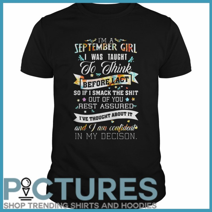 I'm a September girl I was taught to think before act Guys tee