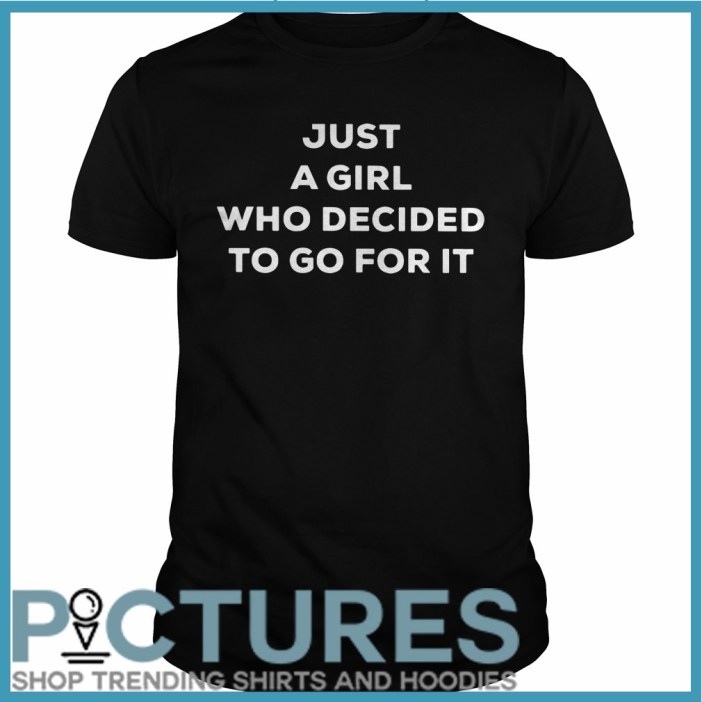 Just a girl who decided to go for it Guys tee
