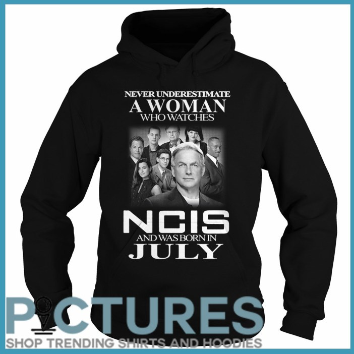 Never underestimate a woman who watches NCIS and was born in July Hoodie