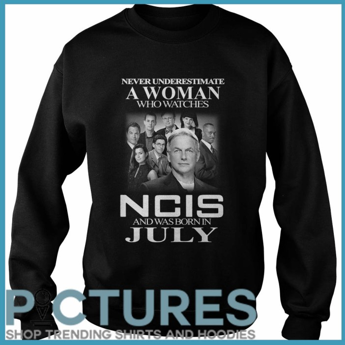 Never underestimate a woman who watches NCIS and was born in July Sweater