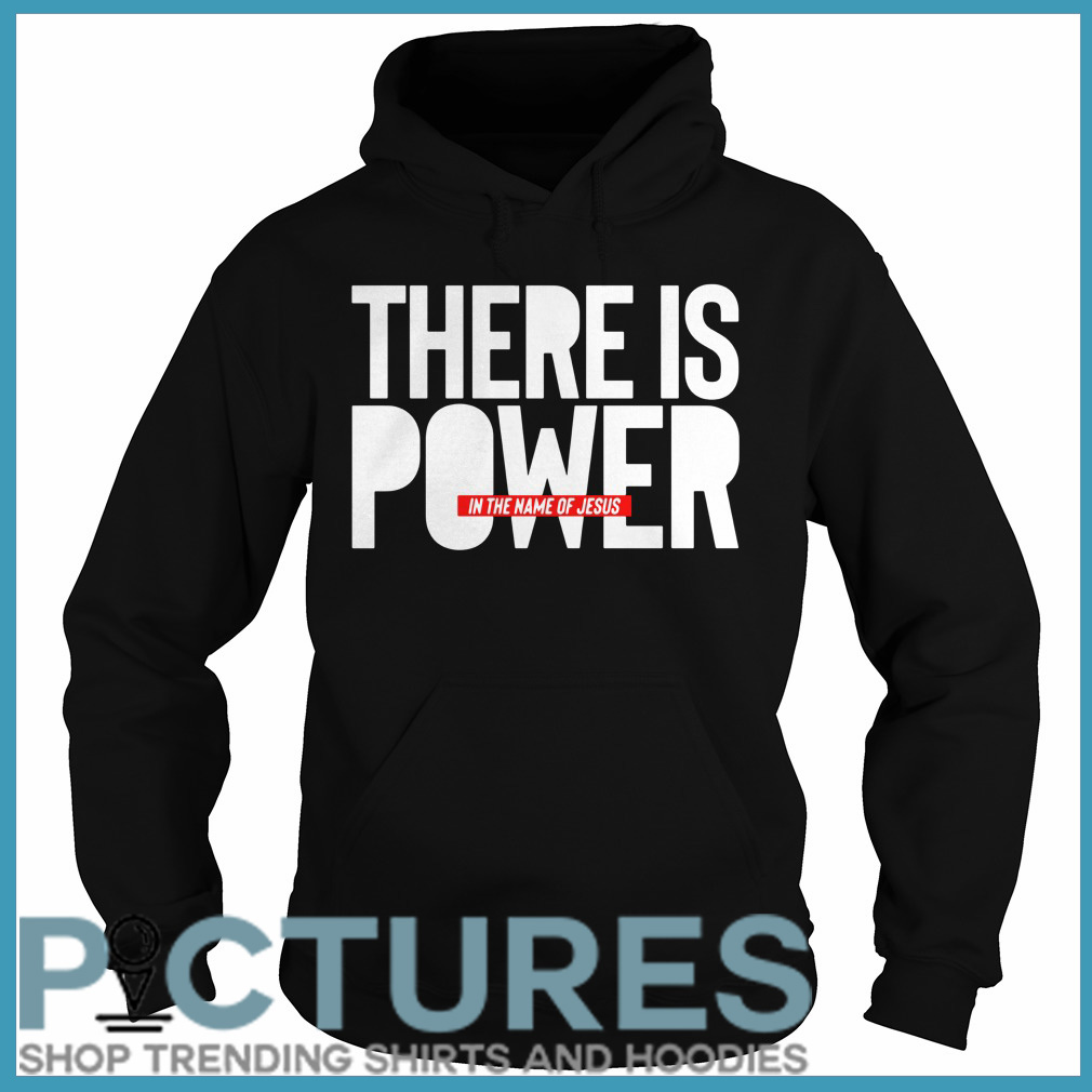 There is power in the name of Jesus Hoodie