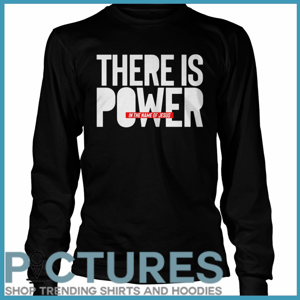 There is power in the name of Jesus Long sleeve