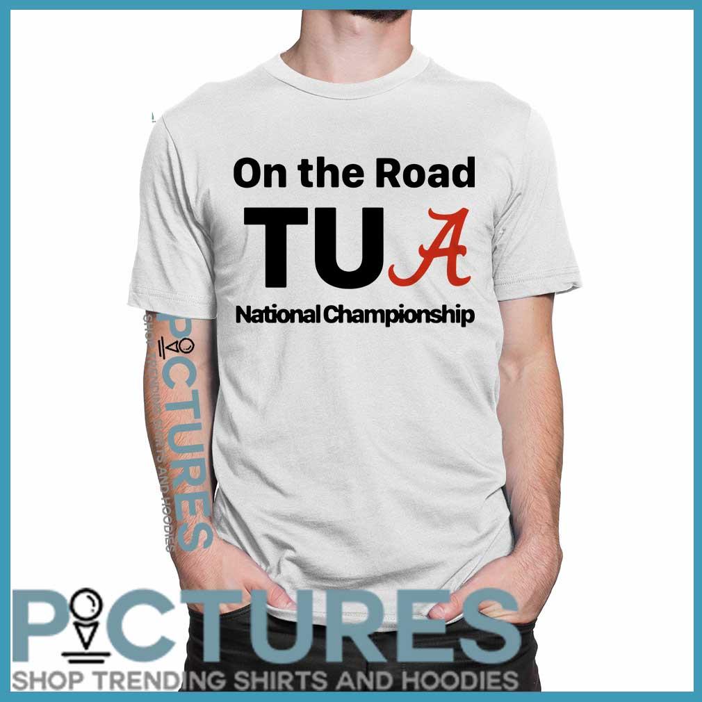 Alabama On The Road Tua national Championship shirt